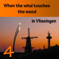 When the wind  touches the wood in Vlissingen