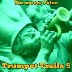 Trumpet Trails 5 - Tin meets Voice