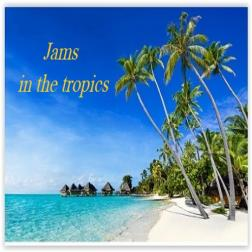 Jams In The Tropics