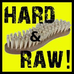 HARD & RAW !