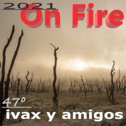 On Fire ,47º,2021
