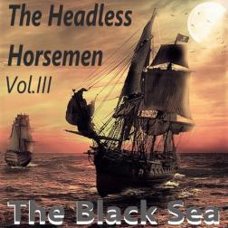 The Headless Horsemen Vol.III The Black Sea