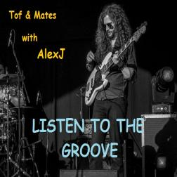 Tof&Mates with AlexJ - Listen to the groove