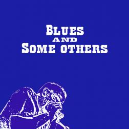 BLUES AND SOME OTHERS