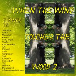 When the wind touches the wood 2