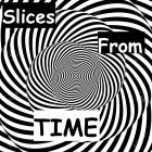 Slices from Time